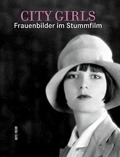 City Girls : Frauenbilder im Stummfilm. [Berlinale, 57. Internationale Filmfestspiele Berlin ; Deutsche Kinemathek - Museum für Film und Fernsehen]. Hrsg. von Gabriele Jatho und Rainer Rother - Jatho, Gabriele