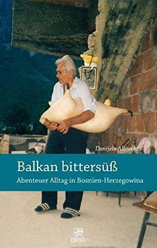Balkan bittersüß : Abenteuer Alltag in Bosnien-Herzogowina. - Albrecht, Danijela