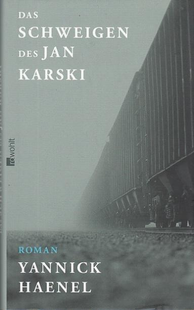 Das Schweigen des Jan Karski. Roman. Aus dem Französischen von Claudia Steinitz. - Haenel, Yannick