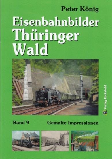 Eisenbahnbilder Thüringer Wald. Band 9. Gemalte Impressionen.: König, Peter: