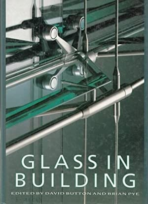 Glass in Building. A Guide to Modern Architectural Glass Performance. Edited by / hrsg. von / Dav...