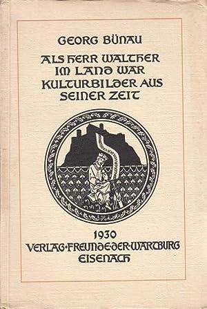 Als Herr Walther im Land war. Kulturbilder: Bünau, Georg: