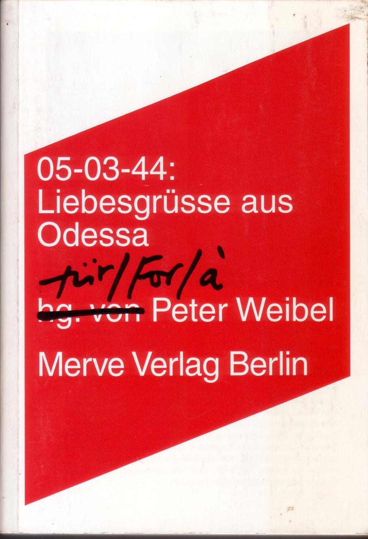 05-03-44: Liebesgrüsse aus Odessa für/ for/ à Peter Weibel