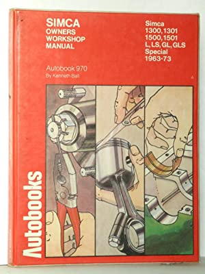 Simca Owner's Workshop Manual 1300,1301,1500,1501,L,LS,GL,GLS, Special 1963-73: Kenneth Ball