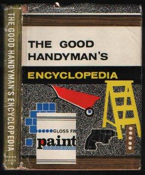 The Good Handyman's Encyclopedia: Compiled by F. J. Christopher and Rosemary Brinley ...