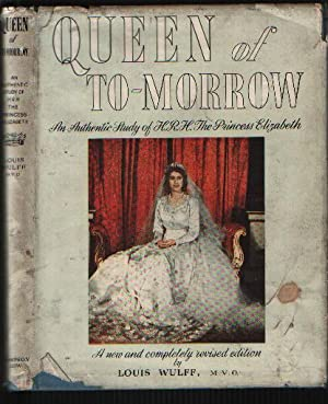 Queen of To-Morrow An Authentic Study of: Louis Wulff