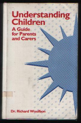 Understanding Children A Guide for Parents and Carers: Dr Richard Woolfson