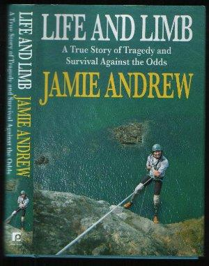 Life and Limb - A True Story of Tragedy and Survival Against the Odds: Jamie Andrew