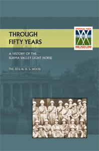 THROUGH FIFTY YEARSA History Of The Surma Valey Light Horse 1837-1930: Rev. W. H. S. Wood, M.C., ...