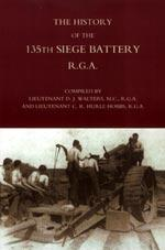 HISTORY OF THE 135TH SIEGE BATTERY R.G.A: Lt D.J Walters