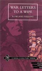 WAR LETTERS TO A WIFE: by Rowland Feilding
