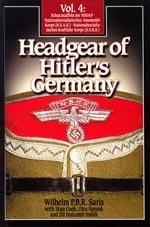 VOL 4 HEADGEAR OF HITLERÕS GERMANY: Wilhelm P. B.