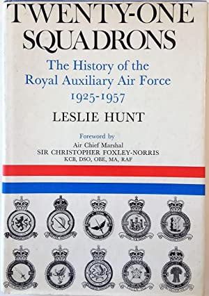 Twenty-one Squadrons: History of the Royal Auxiliary Air Force, 1925-57: Hunt, Leslie