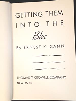 Getting Them Into the Blue: Gann, Ernest K.