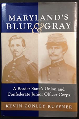 Maryland's Blue & Gray: A Border State's Union and Confederate Junior Officer Corps (Signed)