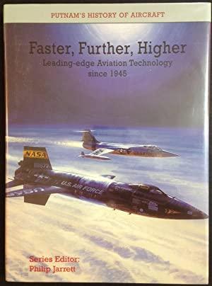 FASTER, FURTHER, HIGHER: Leading-edge Aviation Technology since 1945 (Putnam's History of Aircraft)