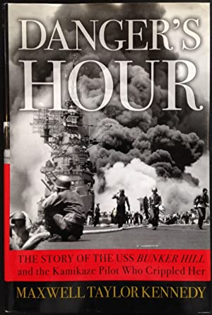 Danger's Hour: The Story of the USS Bumker Hill and the Kamikaze Pilot Who Crippled Her