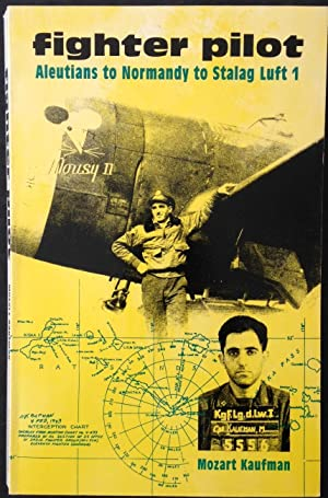 Fighter Pilot: Aleutians to Normandy to Stalag Luft 1