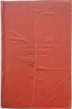 Flying Machines: Practice and Design, Their Principles, Construction and Working