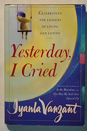 Yesterday, I Cried : Celebrating the Lessons of Living and Loving: Vanzant, Iyanla