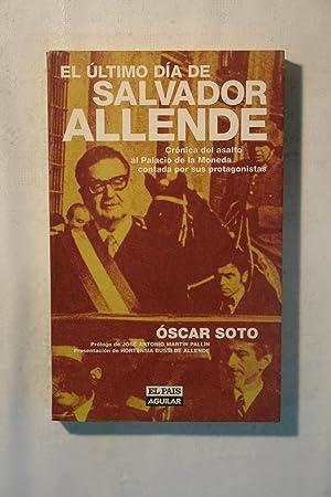 El último Día de Salvador Allende : Crónica Del Asalto Al Palacio de la Moneda...