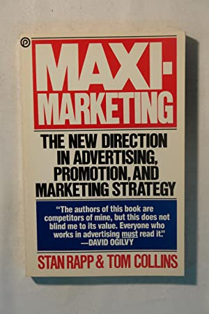 Maxi-marketing : The New Direction in Advertising,: Rapp, Stan; Collins,