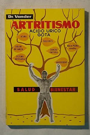 Artritismo. Acido úrico. Gota.: Dr. Vander