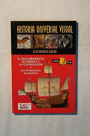 Historia Universal Visual. De los orígenes al siglo XXI. El descubrimiento de América...