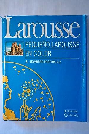 El pequeño Larousse en color, nombres propios A-Z Tomo 3: VV.AA.