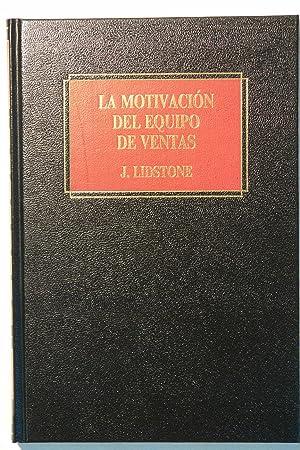 Biblioteca Empresarial Deusto, La motivacion del equipo: Lidstone, John