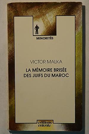 LA MEMOIRE BRISEE DES JUIFS DU MAROC: MALKA, VICTOR