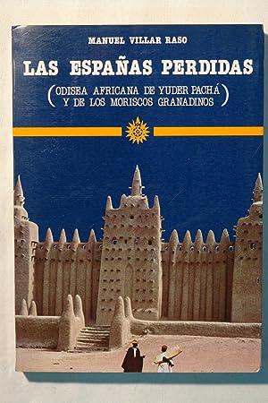 Las Españas perdidas (Odisea Africana de Yuder Pachá y de los Moriscos Granadinos): ...