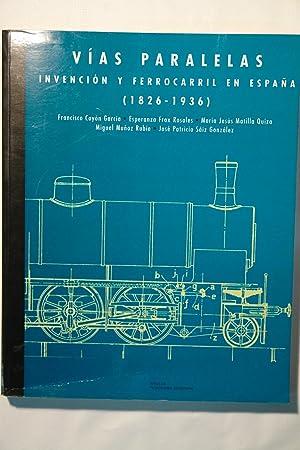 Vías paralelas. Invención y Ferrocarril en España (1826-1936): Francisco Cayón...