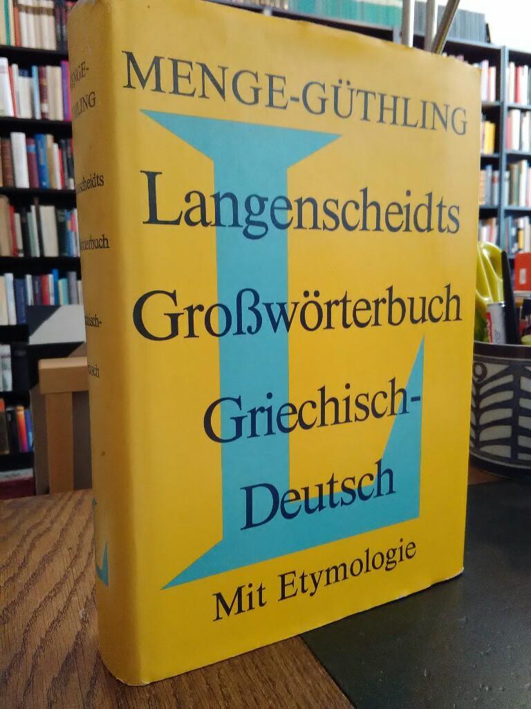 Langenscheidts Grosswörterbuch Griechisch Deutsch. Unter Berücksichtigung der Etymologie von Prof. Dr. Hermann Menge. - Menge, Hermann