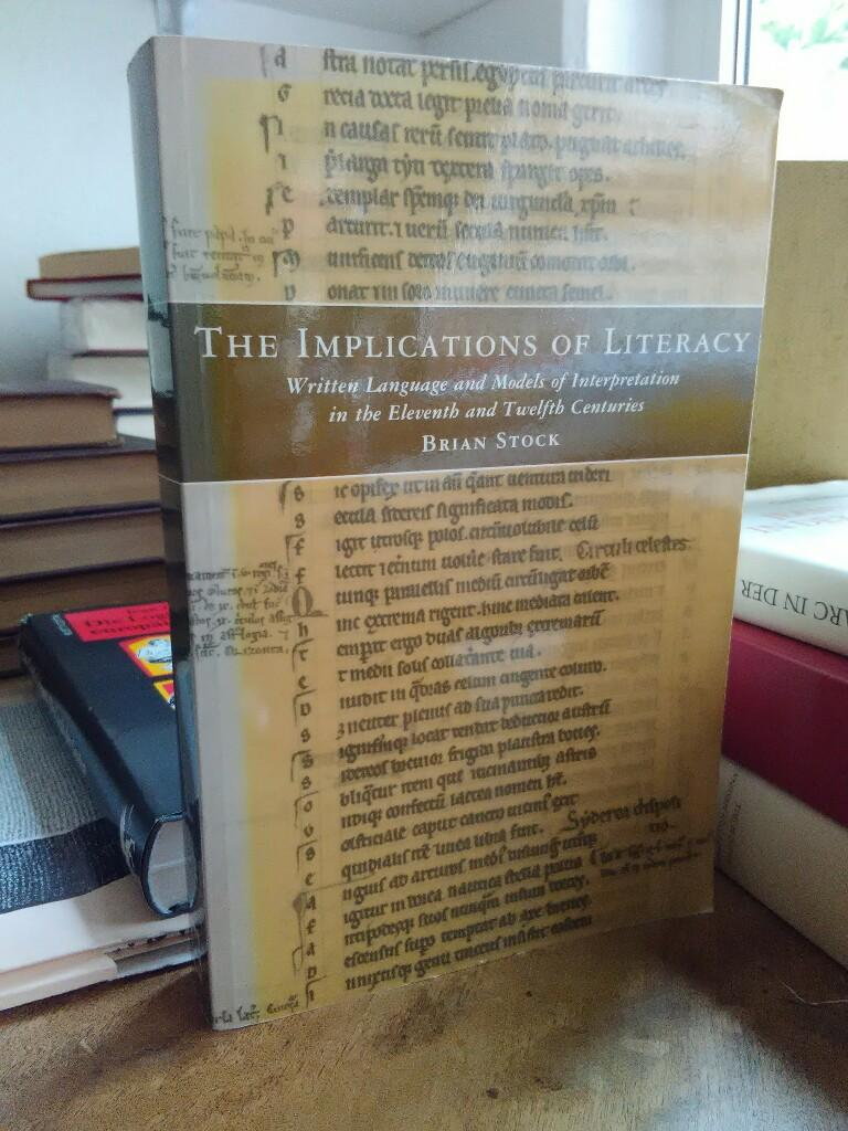 The Implication of Literacy. Written Language and Models of Interpretation in the Eleventh and Twelth Centuries. - Stock, Brian