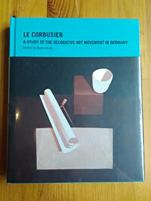 Le Corbusier. A Study of the Decorative Art Movement in Germany.