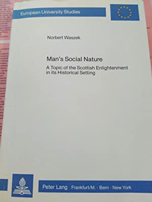 Man's social nature. A tropic of the Scottinh Enlightenment in its Historical Setting. (European ...