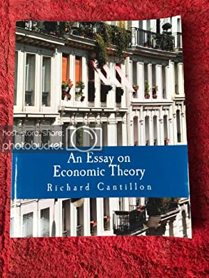 an essay on economic theory richard cantillon Examples of economists who have contributed greatly to entrepreneurship in economic theory are richard cantillon and j b say who belong to the classical era other economists in the early neo classical era are alfred marshall, fb hawley, joseph schumpeter, frank hyneman knight and francis ysidro edgeworth.