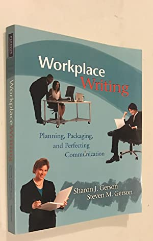 Workplace Writing: Planning, Packaging, and Perfecting Communication: Gerson, Sharon J.;