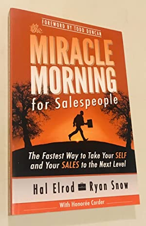 The Miracle Morning for Salespeople: The Fastest Way to Take Your SELF and Your SALES to the Next...