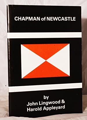 Chapman of Newcastle: The Story of a: Lingwood, John &