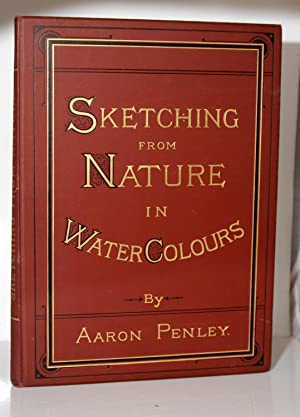 Sketching from Nature in Water Colours.: Penley, Aaron.: