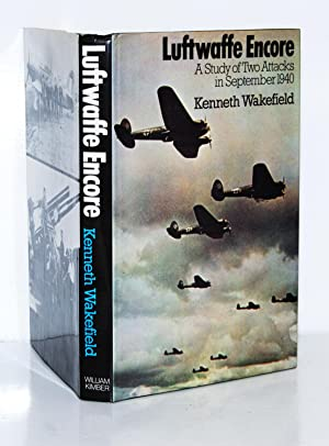 Luftwaffe Encore: A Study of Two Attacks: Wakefield, Kenneth