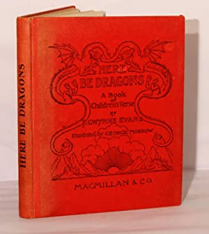 Here be Dragons. A Book of Children's Verse.: Evans F. Gwynne & Morrow George.: