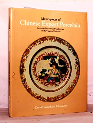 Masterpieces of Chinese Export Porcelain: from the: Howard, David &