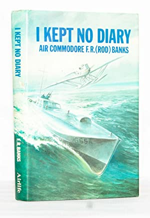 I Kept No Diary: 60 Years with: Banks, Air Commodore