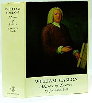 William Caslon 1693-1766 The ancestry, life and connections of England's foremost letter-engraver...