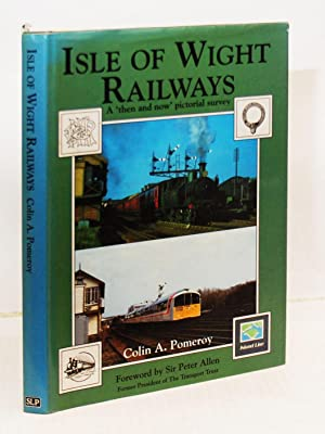Isle of Wight Railways: A 'then and: Pomeroy, Colin A.