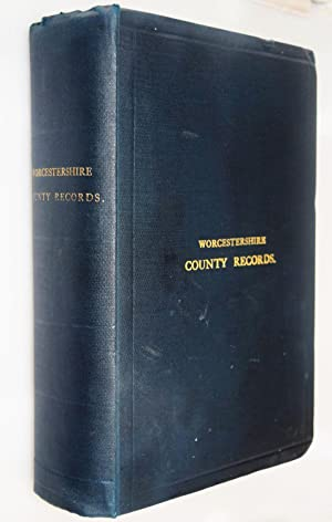 Worcestershire County Records. Division 1. Documents relating to Quarter Sessions. Calendar of th...
