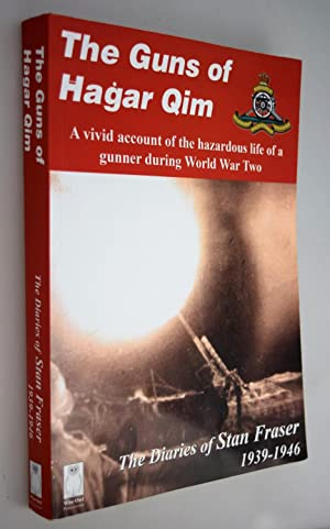 The guns of Hagar Qim : the diaries of Stan Fraser 1939-1946 [ AUTHOR SIGNED COPY.
